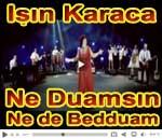Işın Karaca Ne Duamsın Ne de Bedduam şarkısı şarkı sözü sözleri