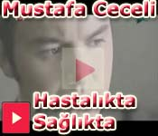 Mustafa Cecelinin Hastal�kta Sa�l�kta �ark�s� �ark� s�z� videosu