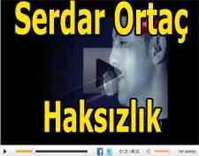 Serdar Orta� haksizlik klibi �ark� s�z�